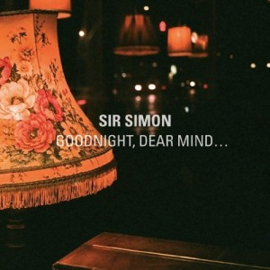 Sir Simon - Goodnight, Dear Mind